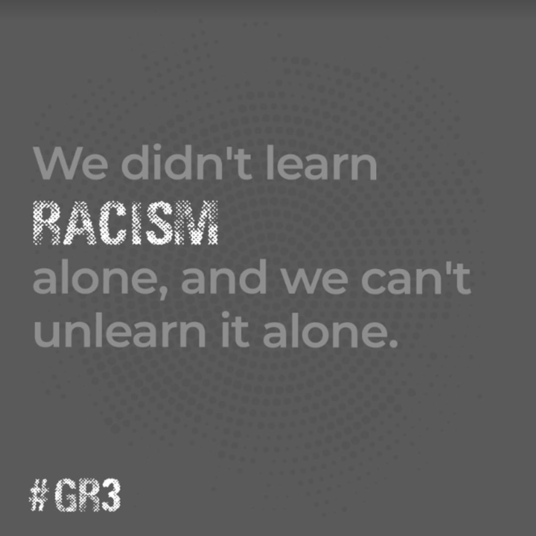 We didn't learn racism alone. We can not unlearn it alone.